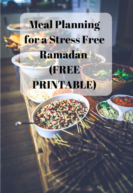 The ONE thing you need to do for a Stress Free Ramadan: Meal Planning (+FREE PRINTABLE and SAMPLE MEAL PLAN)