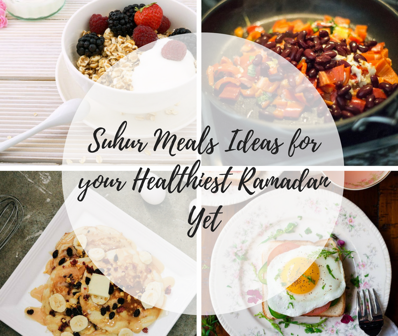 Quick and Easy Suhur Meal Ideas for your Healthiest Ramadan Yet